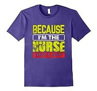 Funny Sarcasm Brave Nursing Because I\\\'m The Nurse That\\\'s Why T-shirt Purple