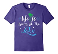 Life Is Better At The Lake Life Is Better At The Lake Shirts Purple