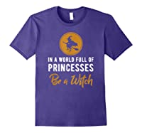 In A World Full Of Princesses Be A Witch Halloween Gift Shirts Purple