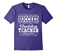 Best Woodshop Tea If At First You Don't Succeed Shirts Purple