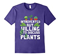 Introverted But Willing To Discuss Plants Funny Gardening Shirts Purple