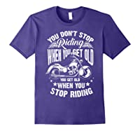 Cute You Don't Stop Riding When You Get Old Motor Gift Shirts Purple