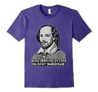 Funny William Shakespeare Stop Making Drama T-shirt Purple