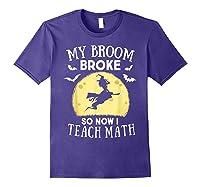 My Broom Broke So Now I Teach Math Tea Halloween Costume T-shirt Purple