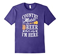 Country Music And Beer That's Why I'm Here T-shirt Purple