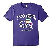 Funny Homeschool Student Gift Too Cool For School Homeschool T-shirt Purple