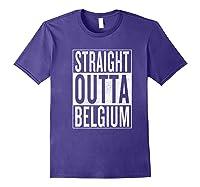 Straight Outta Belgium Great Travel Gift Idea Shirts Purple