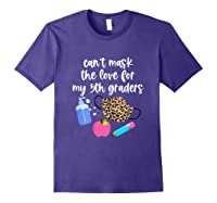Cant Mask The Love For My Fifth Graders Tea 2020 Gift Shirts Purple