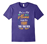 You're Not Alone We'll Fight This Together Friends Support Shirts Purple