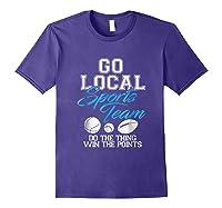 Go Local Sports Team I Sarcastic Funny Sports Shirts Purple