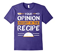 Sarcastic Chef Gift, Your Opinion Wasn\\\'t In The Recipe T-shirt Purple