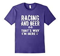 Race Car Track Apparel Racing And Beer That's Why I'm Here Shirts Purple