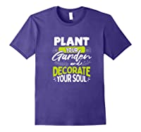 Gardeners Quote Plant Your Garden And Decorate Your Soul Shirts Purple