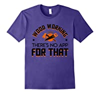 Woodworking Theres No App For That Job Pride Shirt Purple