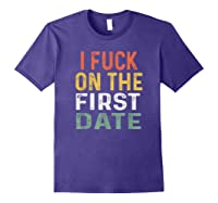 Funny Swinger Shirt Retro I Fuck On The First Date T-shirt Purple