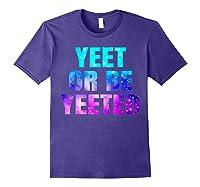 Yeet Or Be Yeeted Funny Dank Meme Cool Trending Saying Shirts Purple