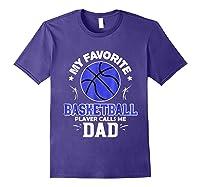My Favorite Basketball Player Calls Me Dad Shirts Purple