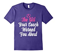 Soccer Girl Your Coach Warned About S Sports Shirts Purple