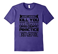 Cross Country Cross Country Practice Will Kill You Shirts Purple