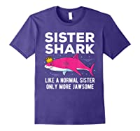 Sister Shark Like A Normal Sister Only More Jawsome Gift T-shirt Purple