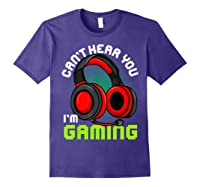 Can\\\'t Hear You I\\\'m Gaming Gamer Gamers Funny Saying T-shirt Purple