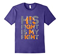His Fight Is My Fight Multiple Sclerosis Support Tee, Ms Ts Shirts Purple