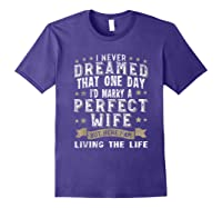 I Never Dreamed I\\\'d Marry A Perfect Wife T-shirt Funny Gift Purple