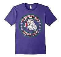 Naughty Christmas Santa Where My Ho's A Shirts Purple