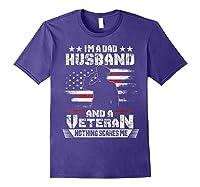 Dad Husband Veteran Nothing Scares Me American Flag Shirts Purple