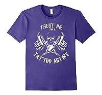 Funny Tattoo Apparel Trust Me I\\\'m A Tattoo Artist T-shirt Purple