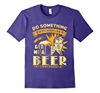 Funny Get Me A Beer Retro Do Something With Your Life Shirts Purple