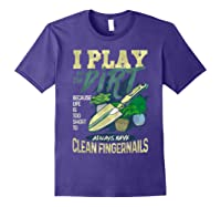 Gardener Pun Play In The Dirt Gardening T-shirt Purple