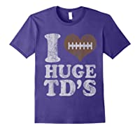 Football I Love Huge Td's Funny Quotes Humor Sayings Shirts Purple
