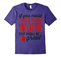 Funny Math Tea If You Could Just Show Your Work Shirts Purple