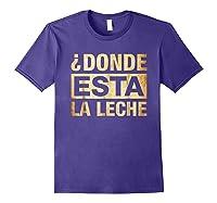 Donde Esta La Leche Where Is The Milk Shirts Purple