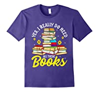 Yes, I Really Do Need All These Books Bookworm Reader T-shirt Purple