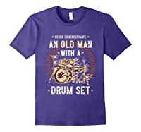 Never Underestimate An Old Man With A Drum Set Drummer Shirts Purple