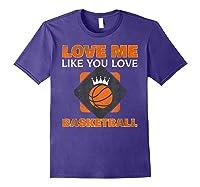 Basketball Love Me Like You Love Sports Shirts Purple