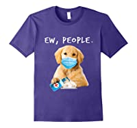 Golden Retriever Ew People Wearing A Face Mask Shirts Purple
