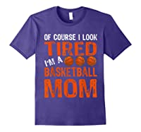 Basketball Player Mom Funny Mother Of Course I\\\'m Tired T-shirt Purple