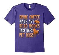 Drink Coffee Make Art Read Books Take Naps Pet Dogs Shirts Purple