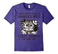 Tough Enough To Be An Asshole\\\'s Wife Crazy To Love Him Gifts T-shirt Purple