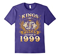 Kings Of Pisces Are Born In 1999 Happy 20th Birthday Shirts Purple