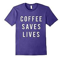 Coffee Saves Lives Shirts Purple