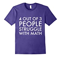 4 Out Of 3 People Struggle With Math T-shirt Geek Nerd Tee Purple