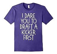 Funny Fantasy Draft Gear I Dare You To Draft A Kicker First T-shirt Purple