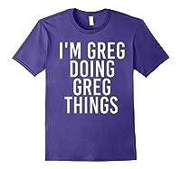 I'm Greg Doing Greg Things Funny Christmas Gift Idea Shirts Purple
