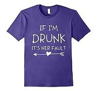 If I'm Drunk It's Her Fault Funny Best Friends T-shirt Purple