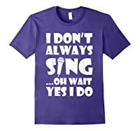 Don't Always Sing Oh Wait Yes Do Funny Singer Gift Shirts Purple