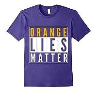 Orange Lies Matter Anti Trump Activist Protest Impeach T Shirt Purple